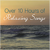 Over 10 Hours of Relaxing Songs by Various Artists
