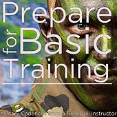 Prepare for Basic Training: Military Cadences from a Real Drill Instructor by Military Workout