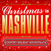 Christmas in Nashville - Country Holiday Soundtrack by Country Christmas Music All-Stars