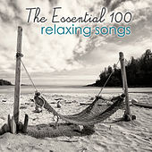 The Essential 100 Relaxing Songs by Various Artists