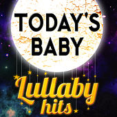 Today's Baby - Lullaby Hits by Baby Lullaby Ensemble