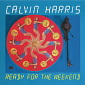 Ready For The Weekend by Calvin Harris