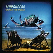 Gained The World by Morcheeba