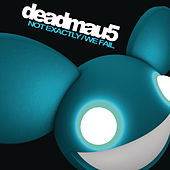 Not Exactly/We Fail by Deadmau5