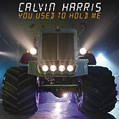 You Used To Hold Me by Calvin Harris