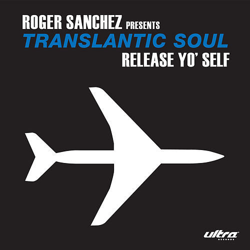 Release Yo' Self by Roger Sanchez