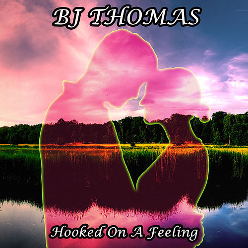 Hooked On a Feeling by BJ Thomas