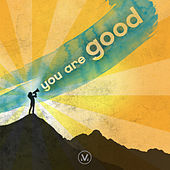 You Are Good: Kids Worship from the Vineyard by Vineyard Worship