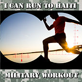 I Can Run to Haiti - Military Workout by Military Workout