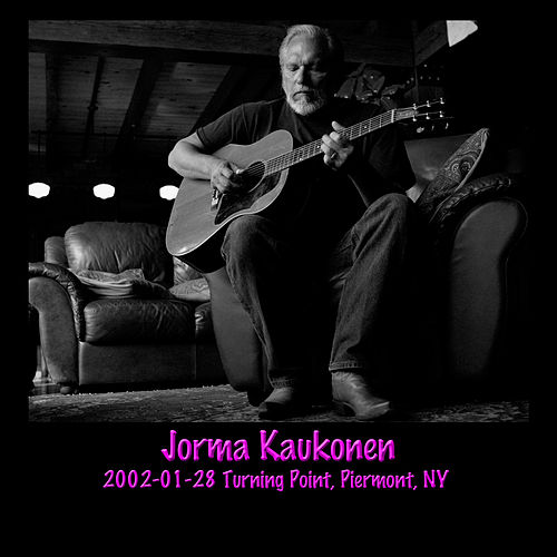 2002-01-28 Turning Point, Piermont, NY (Live) by Jorma Kaukonen