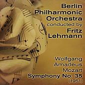 Wolfgang Amadeus Mozart - Symphony No. 35 (1951) by Fritz Lehmann Berlin Philharmonic Orchestra