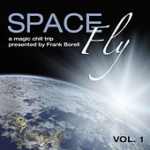 Space Fly Vol.1-A magic chill trip presented by Frank Borell by Various Artists