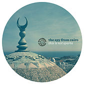 This Is Not Sparta EP by The Spy from Cairo
