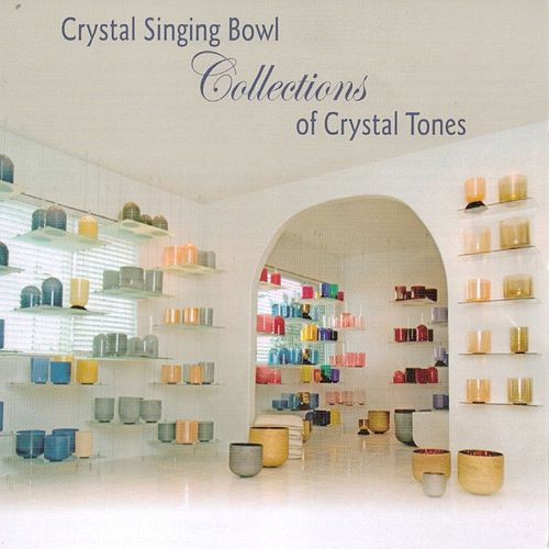 Crystal Singing Bowls Collections of Crystal Tones, Vol. 1 by Various Artists