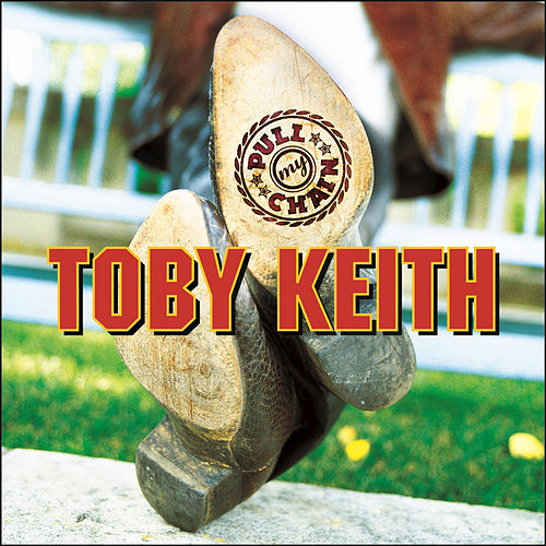 Pull My Chain by Toby Keith