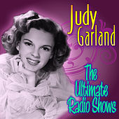 The Ultimate Radio Shows by Judy Garland