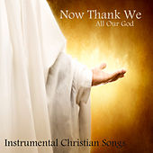 Now Thank We All Our God: Instrumental Christian Songs by Instrumental Hymn Players