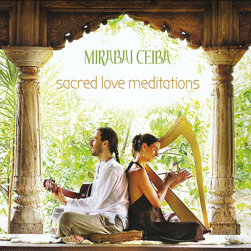 Sacred Love Meditations by Mirabai Ceiba