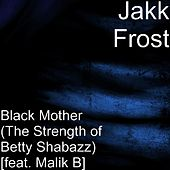Black Mother (The Strength of Betty Shabazz) [feat. Malik B] by Jakk Frost