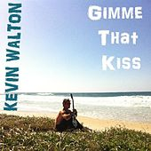 Gimme That Kiss by Kevin Walton