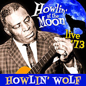 Howlin' At the Moon - Live '73 by Howlin' Wolf
