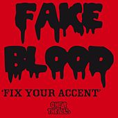 Fix Your Accent by Fake Blood