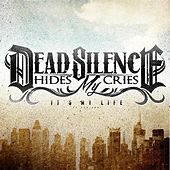 It's My Life by DEAD SILENCE HIDES MY CRIES