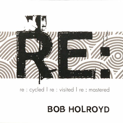 Re : by Bob Holroyd