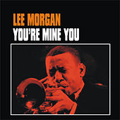 You're Mine You by Lee Morgan