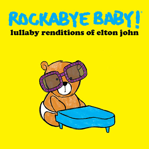 Lullaby Renditions of Elton John by Rockabye Baby!