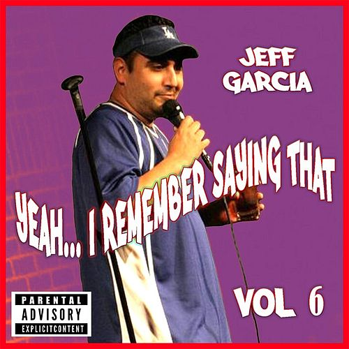 Yeah....i Remember Saying That, Vol. 6 by Jeff Garcia