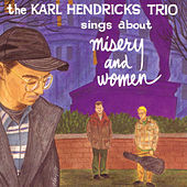 Sings About Misery And Women by Karl Hendricks Trio