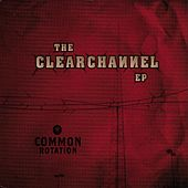 The Clear Channel EP by Common Rotation
