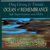 Ocean Of Remembrance: Sufi Improvisation & Zhikrs by Oruc Guvenc & Tumata