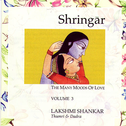 Shringar: The Many Moods Of Love - Volume 3 by Lakshmi Shankar