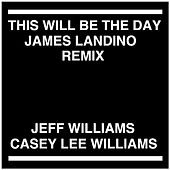 This Will Be the Day (James Landino Remix) [feat. Casey Lee Williams] by Jeff Williams
