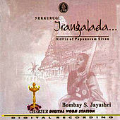 Nekkurugi Irangalada by Bombay S. Jayashri