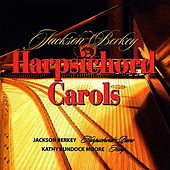 Jackson Berkey's Harpsichord Carols by Jackson Berkey