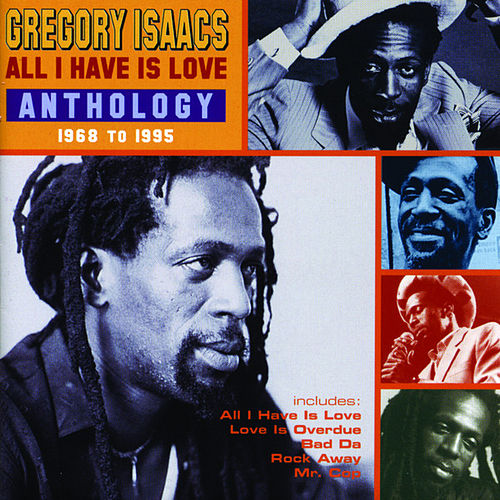 All I Have Is Love: Anthology 1968-1995 by Gregory Isaacs