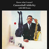 Know What I Mean? (with Bill Evans) [Bonus Track Version] by Cannonball Adderley