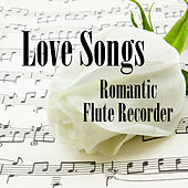 Love Songs: Romantic Flute Recorder by The O'Neill Brothers Group