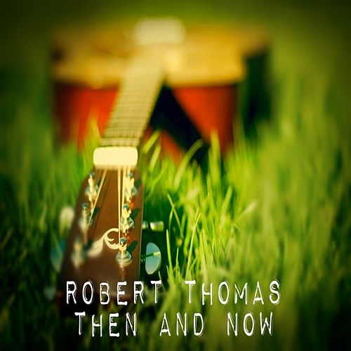 Then and Now by Robert Thomas