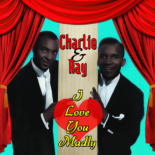 I Love You Madly by Charlie & Ray