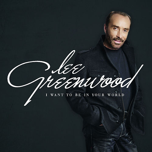 I Want to Be in Your World by Lee Greenwood