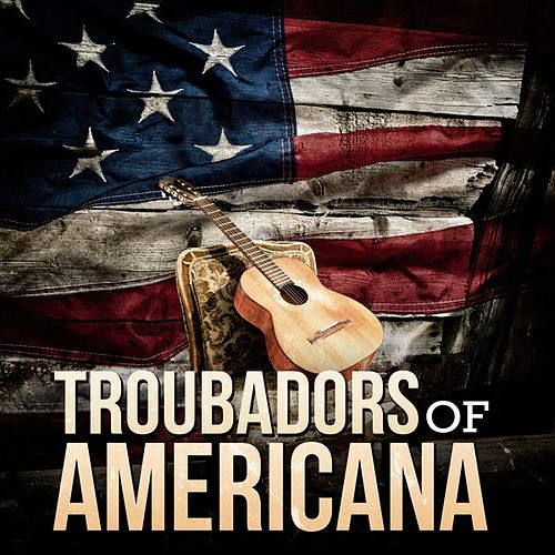 Troubadors of Americana by Various Artists