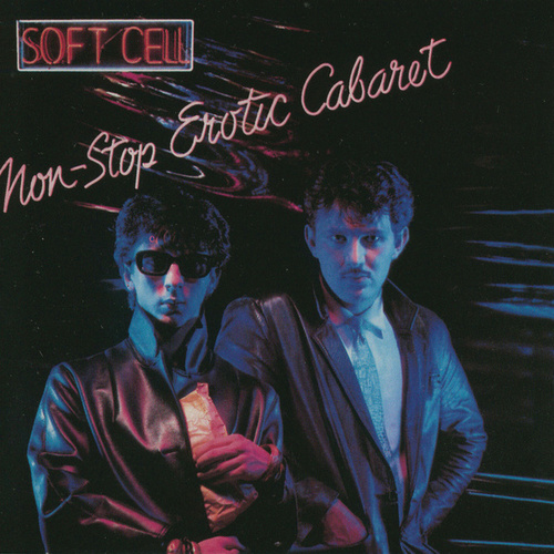 Non-Stop Erotic Cabaret by Soft Cell