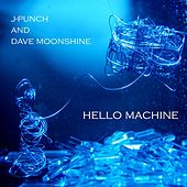 Hello Machine by J Punch