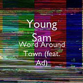 Word Around Town (feat. Ad) by Young Sam