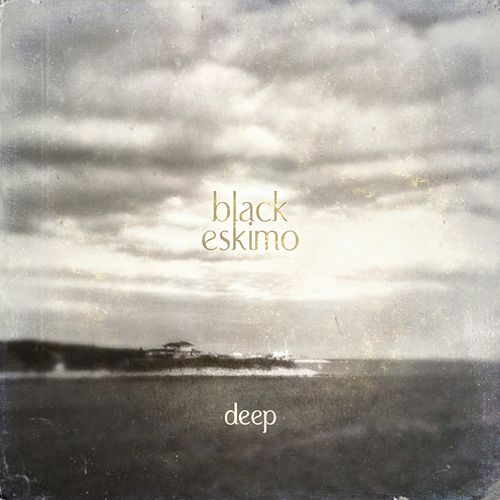 Deep EP by Black Eskimo
