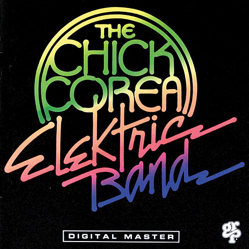 The Chick Corea Elektric Band by Chick Corea